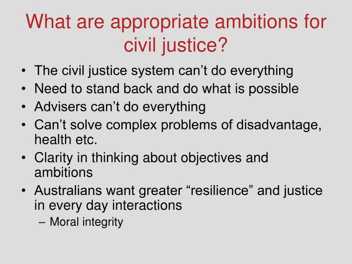 What are appropriate ambitions for civil justice?