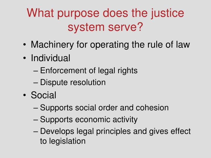 What purpose does the justice system serve?