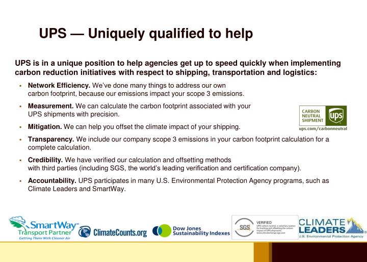 UPS — Uniquely qualified to help