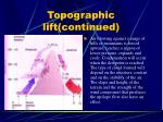 topographic lift continued