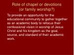 role of chapel or devotions or family worship