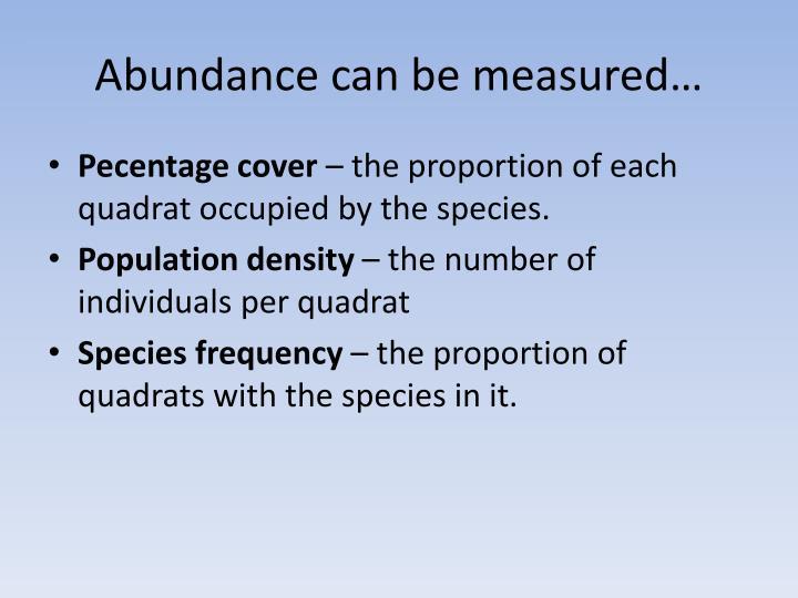 Abundance can be measured…