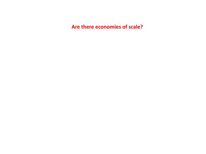 Are there economies of scale?