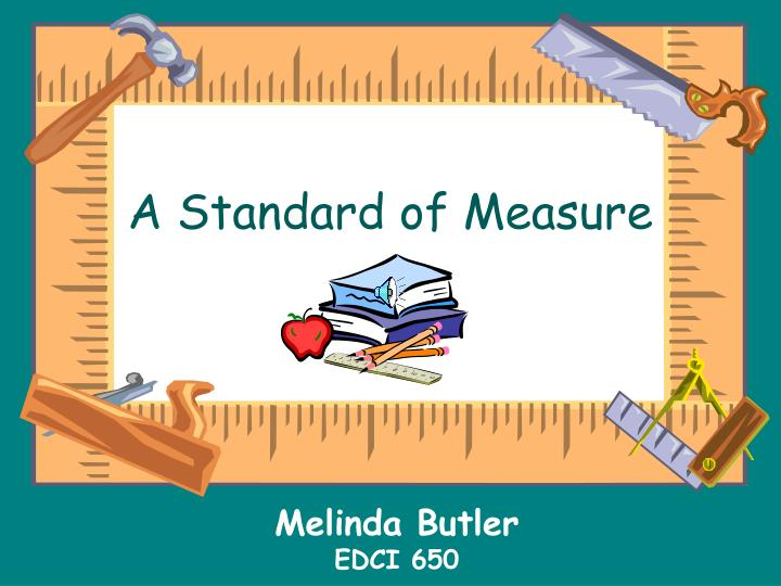 A standard of measure