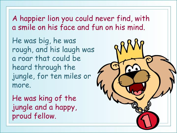 A happier lion you could never find, with a smile on his face and fun on his mind.