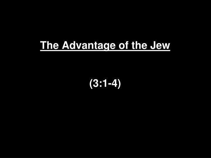 The Advantage of the Jew