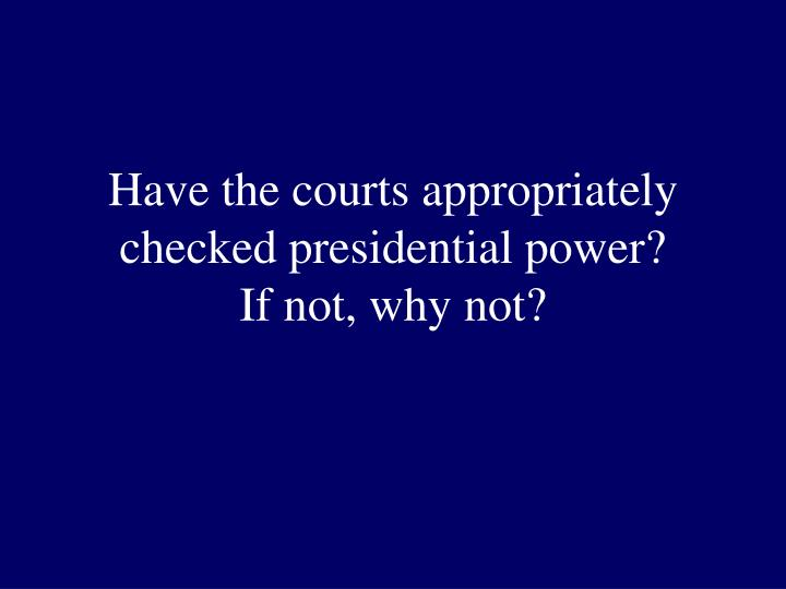 Have the courts appropriately checked presidential power?
