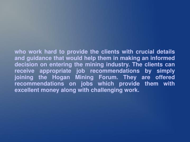 Who work hard to provide the clients with crucial details and guidance that would help them in makin...