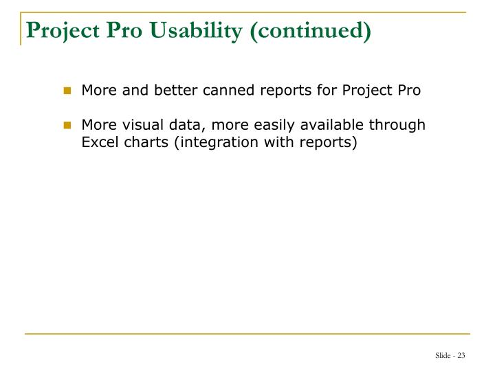 Project Pro Usability (continued)