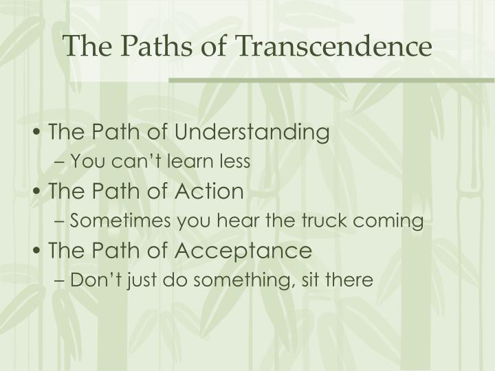 The Paths of Transcendence