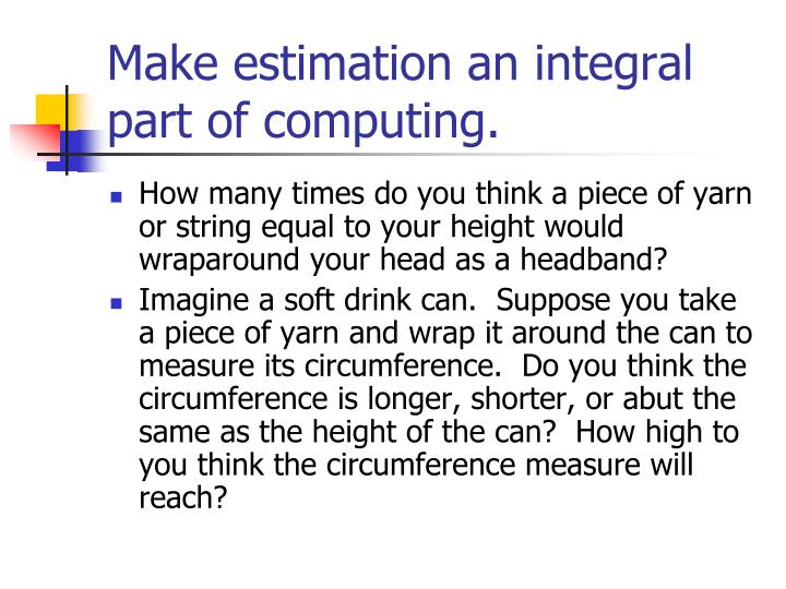 Make estimation an integral part of computing.