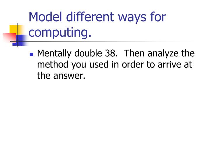 Model different ways for computing.