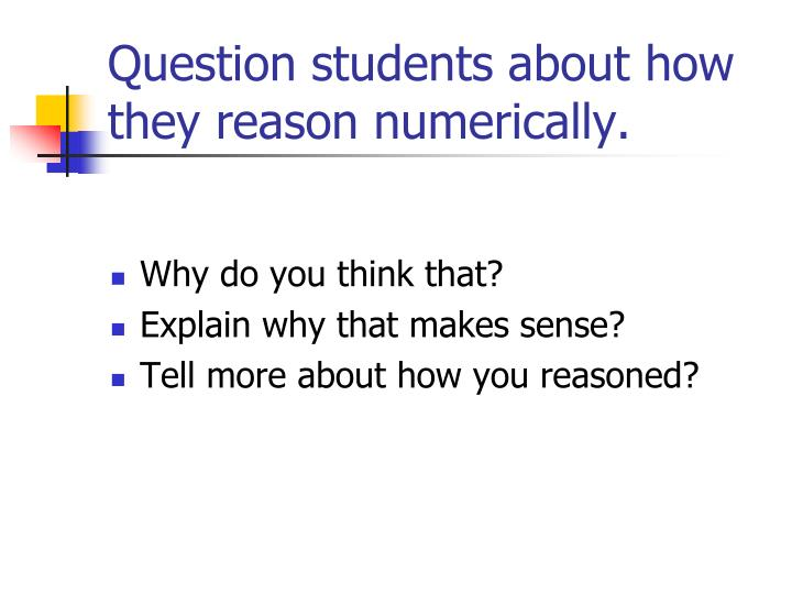Question students about how they reason numerically.
