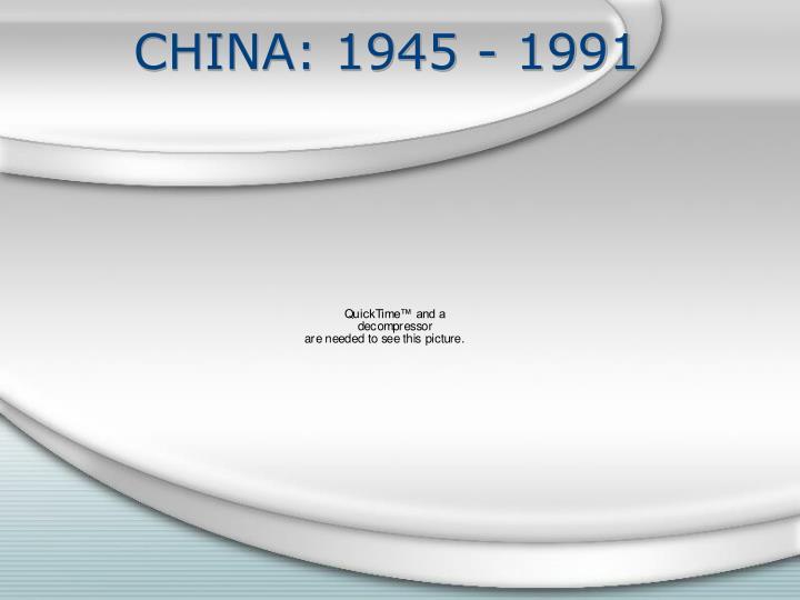 CHINA: 1945 - 1991