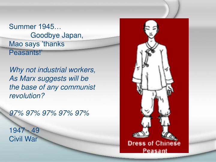 Summer 1945…Goodbye Japan, Mao says 'thanks Peasants!'