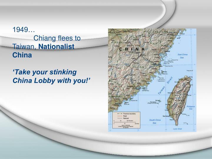 1949…Chiang flees to Taiwan,
