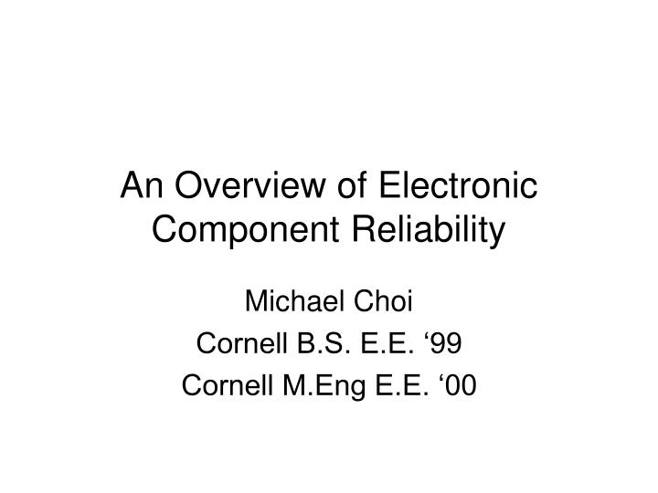 An overview of electronic component reliability