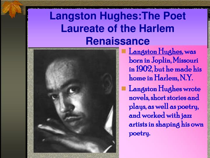 the influence of langston hughess poetry during the harlem renaissance The harlem renaissance did not influence langston hughes hughes was in his late teens and early twenties in these period.