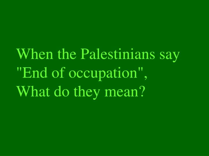 when the palestinians say end of occupation what do they mean n.