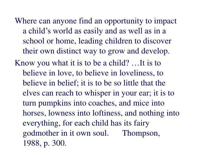Where can anyone find an opportunity to impact a child's world as easily and as well as in a schoo...