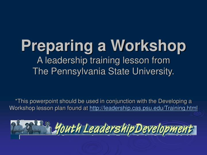 preparing a workshop a leadership training lesson from the pennsylvania state university n.
