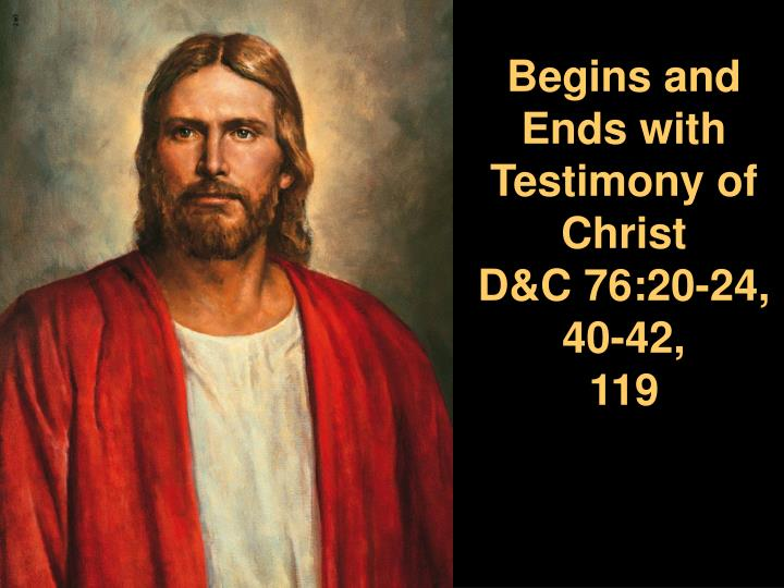 Begins and Ends with Testimony of Christ