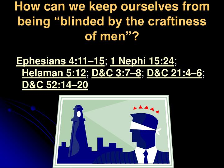 "How can we keep ourselves from being ""blinded by the craftiness of men""?"