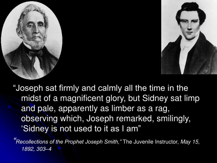 """Joseph sat firmly and calmly all the time in the midst of a magnificent glory, but Sidney sat limp and pale, apparently as limber as a rag, observing which, Joseph remarked, smilingly, 'Sidney is not used to it as I am"""