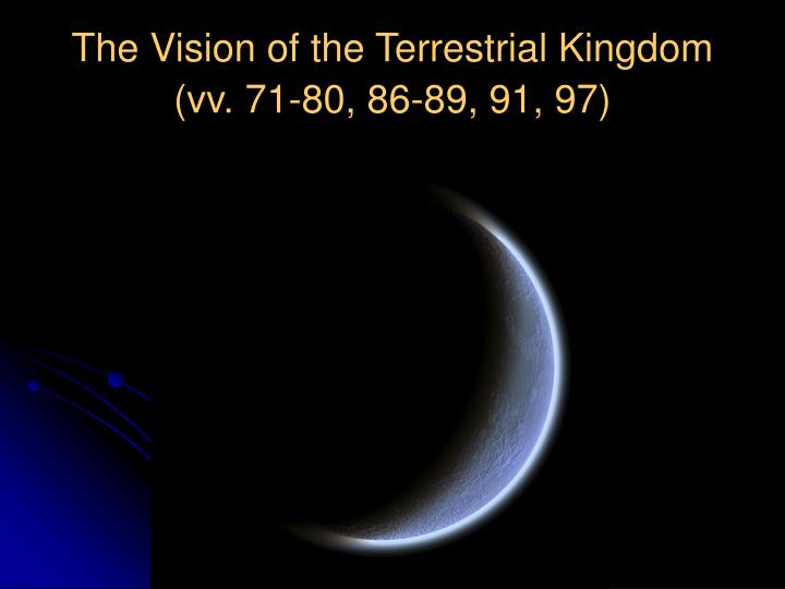 The Vision of the Terrestrial Kingdom (vv. 71-80, 86-89, 91, 97)
