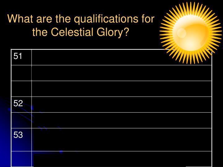 What are the qualifications for the Celestial Glory?
