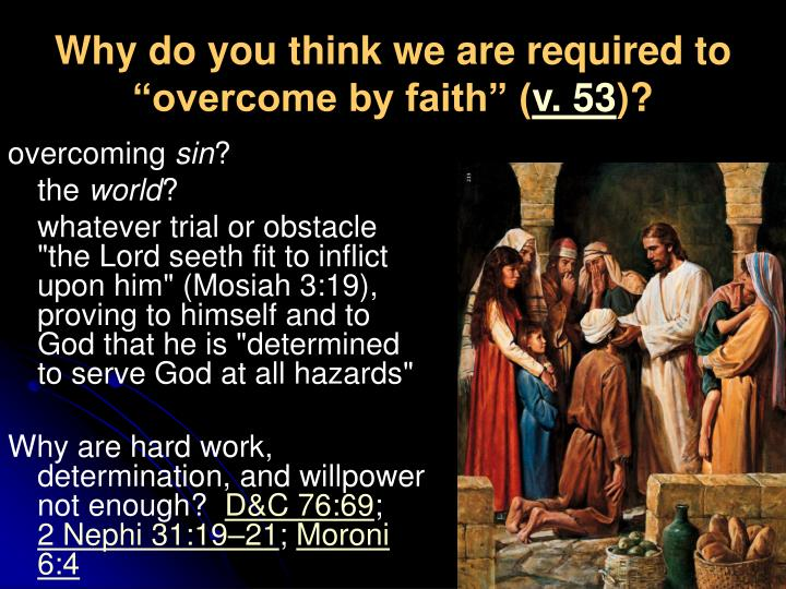 "Why do you think we are required to ""overcome by faith"" ("