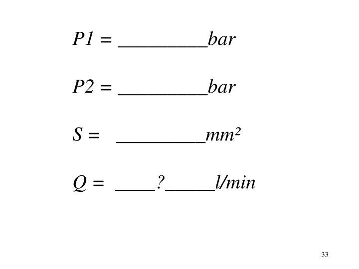 P1 = _________bar