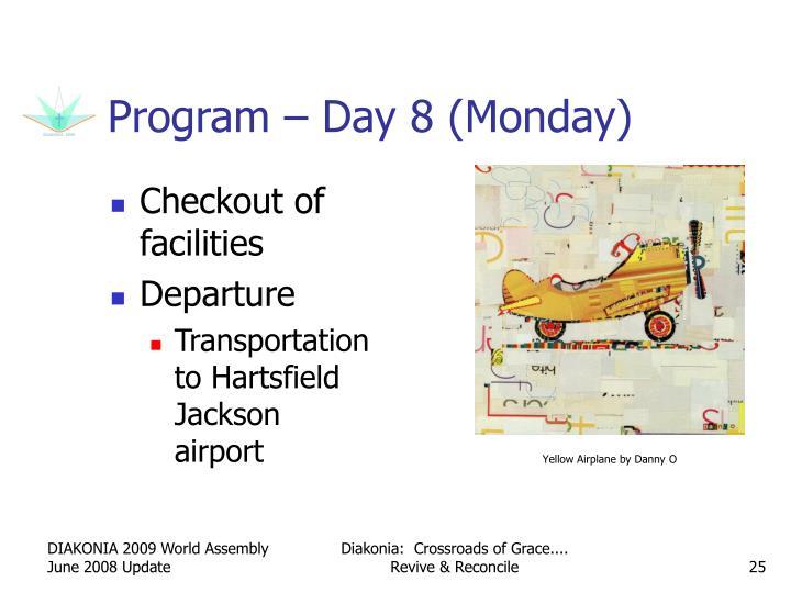 Program – Day 8 (Monday)