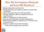 how do you improve outreach and loss mit practices