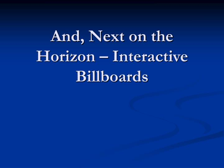 And, Next on the Horizon – Interactive Billboards