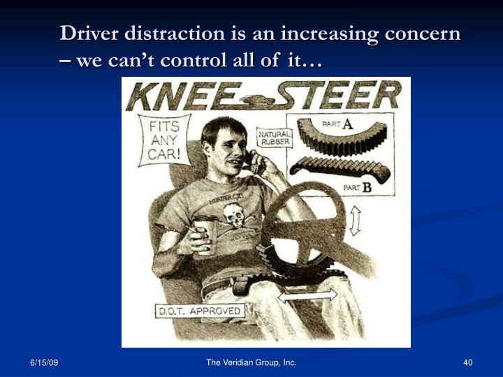 Driver distraction is an increasing concern – we can't control all of it…