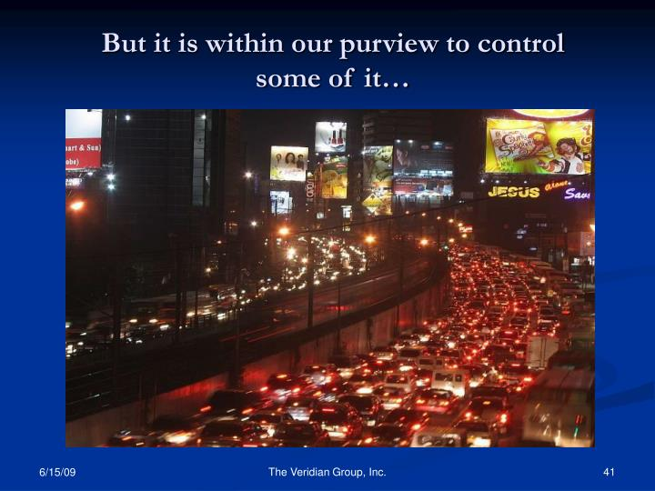 But it is within our purview to control some of it…