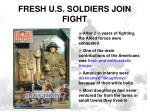 fresh u s soldiers join fight
