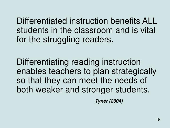 Differentiated instruction benefits ALL students in the classroom and is vital for the struggling readers.