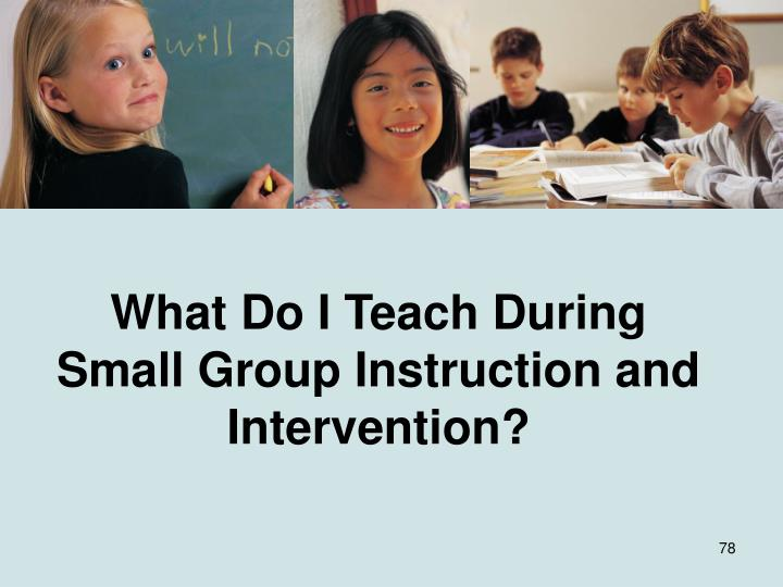 What Do I Teach During Small Group Instruction and Intervention?