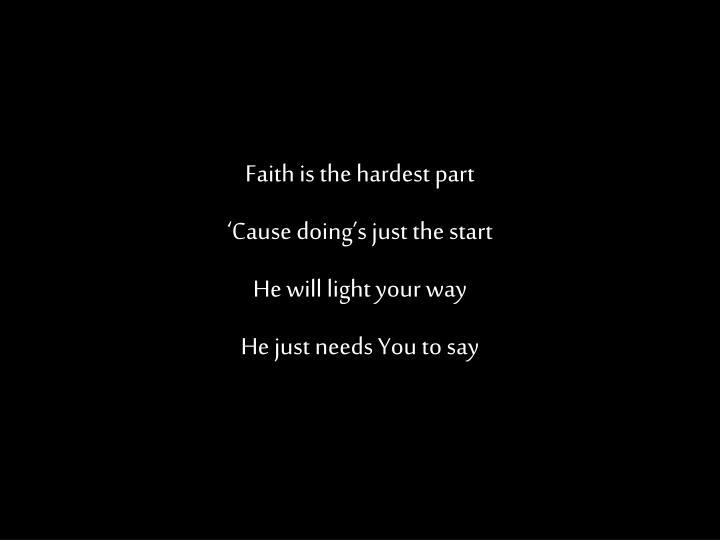 Faith is the hardest part