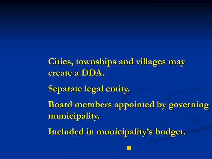 Cities, townships and villages may create a DDA.