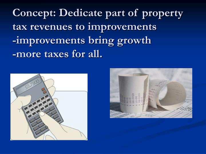 Concept: Dedicate part of property tax revenues to improvements