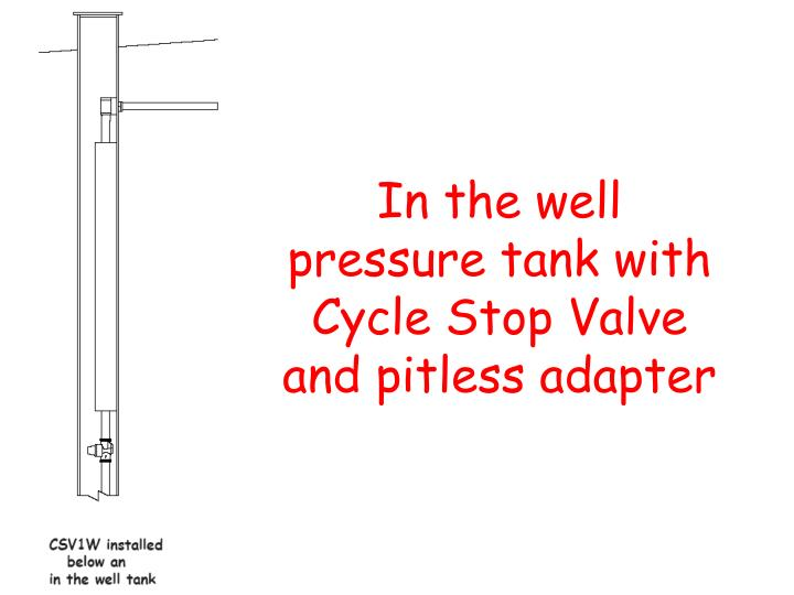 In the well pressure tank with Cycle Stop Valve and pitless adapter