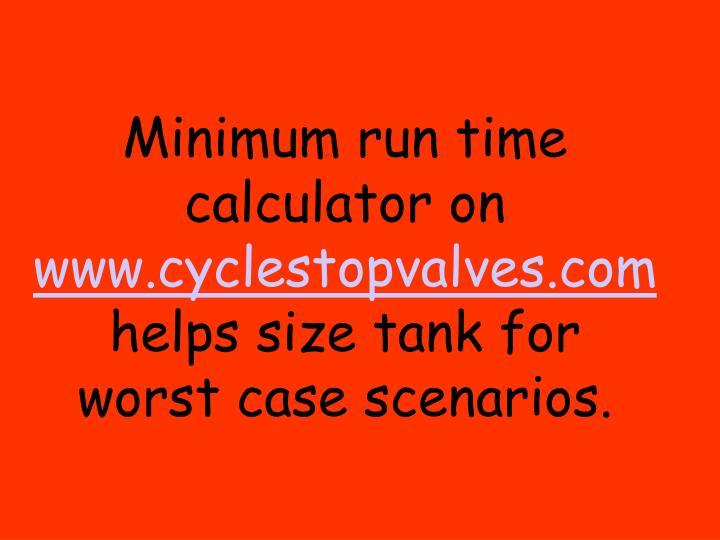 Minimum run time calculator on