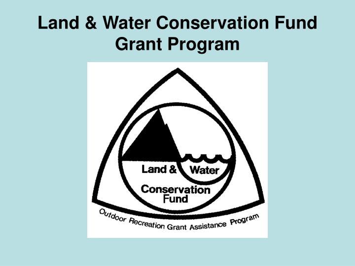 Land & Water Conservation Fund     Grant Program