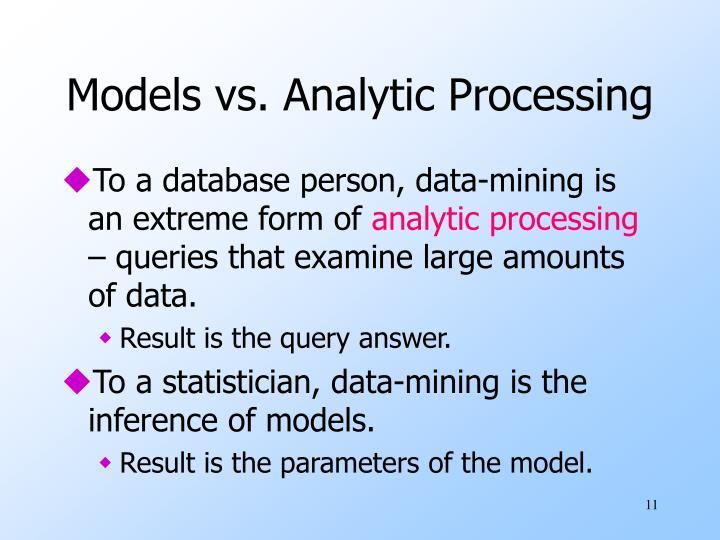 Models vs. Analytic Processing