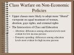 class warfare on non economic policies