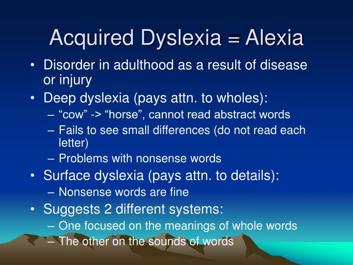 Acquired Dyslexia = Alexia