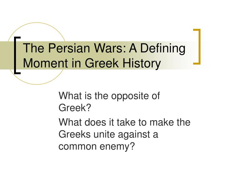the persian wars a defining moment in greek history